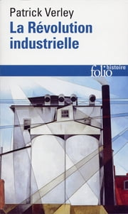 La Révolution industrielle ebook by Patrick Verley