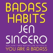Badass Habits - Cultivate the Awareness, Boundaries, and Daily Upgrades You Need to Make Them Stick audiobook by Jen Sincero