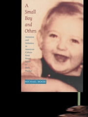 A Small Boy and Others - Imitation and Initiation in American Culture from Henry James to Andy Warhol ebook by Michael Moon