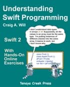 Understanding Swift Programming - Swift 2 With Hands-On Online Exercises ebook by Craig Will