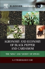 "Agronomy and Economy of Black Pepper and Cardamom - The ""King and ""Queen of Spices ebook by K.P. Prabhakaran Nair"