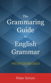 The Grammaring Guide to English Grammar ebook by Péter Simon