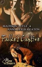 Falke's Captive ebook by Anna Leigh Keaton, Madison Layle