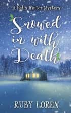 Snowed In With Death - Holly Winter Cozy Mystery Series, #1 ebook by Ruby Loren