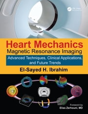 Heart Mechanics - Magnetic Resonance Imaging—Advanced Techniques, Clinical Applications, and Future Trends ebook by El-Sayed H. Ibrahim