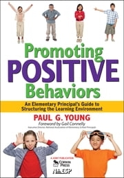 Promoting Positive Behaviors - An Elementary Principal's Guide to Structuring the Learning Environment ebook by Paul G. Young