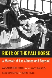 Rider of the Pale Horse - A Memoir of Los Alamos and Beyond ebook by McAllister Hull