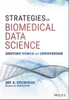 Strategies in Biomedical Data Science ebook by Jay A. Etchings,Ken Buetow