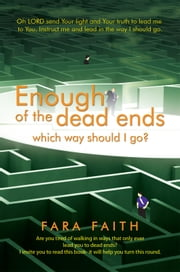 Enough of the dead ends, which way should I go? ebook by Fara Faith