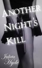 Another Night's Kill ebook by Julieta Hyde
