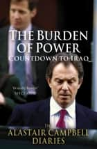 The Burden of Power - Countdown to Iraq - The Alastair Campbell Diaries ebook by Alastair Campbell