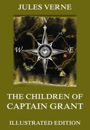 The Children Of Captain Grant - Extended Annotated & Illustrated Edition ebook by Jules Verne,Edouard Riou