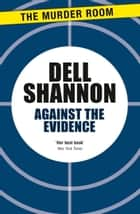 Against the Evidence ebook by Dell Shannon