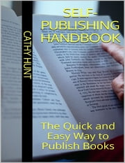 Self Publishing Handbook: The Quick and Easy Way to Publish Books ebook by Cathy Hunt
