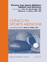 Primary Care Sports Medicine: Updates and Advances, An Issue of Clinics in Sports Medicine ebook by Dilaawar J. Mistry,John M. MacKnight