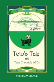 Toto's Tale and True Chronicle of Oz ebook by Sylvia Patience