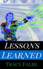 Lessons Learned - A Rys World Short Story ebook by Tracy Falbe