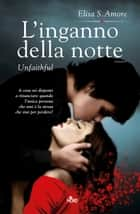 L'inganno della notte - Unfaithful - Touched Saga 2 ebook by Elisa S. Amore
