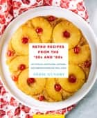 Retro Recipes from the '50s and '60s - 103 Vintage Appetizers, Dinners, and Drinks Everyone Will Love ebook by Addie Gundry