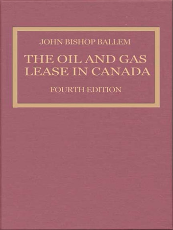 The Oil & Gas Lease in Canada - Fourth Edition ebook by John Bishop Ballem
