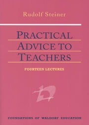 Practical Advice to Teachers ebook by Rudolf Steiner, Johanna Collis