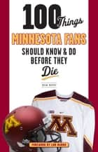100 Things Minnesota Fans Should Know & Do Before They Die ebook by Brian Murphy