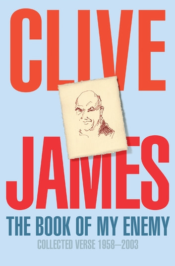 The Book of My Enemy - Collected Verse 1958-2003 eBook by Clive James