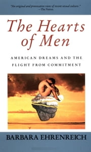 The Hearts of Men - American Dreams and the Flight from Commitment ebook by Barbara Ehrenreich