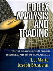 Forex Analysis and Trading - Effective Top-Down Strategies Combining Fundamental, Position, and Technical Analyses ebook by T. J. Marta,Joseph Brusuelas