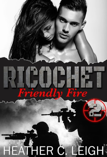 Friendly Fire ebook by Heather C. Leigh