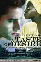 A Taste of Desire - A Sexy Interracial BWWM Historical Supernatural Short Story from Steam Books ebook by Sandra Sinclair, Steam Books