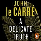 A Delicate Truth audiobook by John le Carré