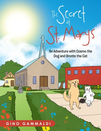 The Secret at St. Marys - An Adventure with Cosmo the Dog and Bronte the Cat ebook by Gino Gammaldi