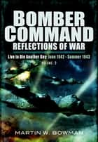 Bomber Command: Reflections of War - Volume 2 Intensified Attack 1941- 1942 ebook by Bowman, Martin