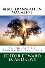 BIBLE TRANSLATION MAGAZINE: All Things Bible Translation (April 2013) ebook by Edward D. Andrews