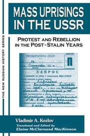 Mass Uprisings in the USSR: Protest and Rebellion in the Post-Stalin Years - Protest and Rebellion in the Post-Stalin Years ebook by V. A. Kozlov,Elaine McClarnand