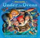 Miss Smith Under the Ocean ebook by Michael Garland, Michael Garland