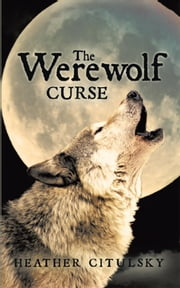 The Werewolf Curse ebook by Heather Citulsky