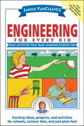 Janice VanCleave's Engineering for Every Kid - Easy Activities That Make Learning Science Fun ebook by Janice VanCleave