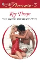 The South American's Wife ebook by Kay Thorpe