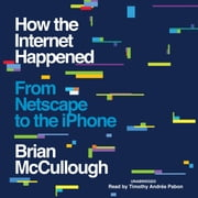 How the Internet Happened - From Netscape to the iPhone audiobook by Brian McCullough
