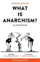 What Is Anarchism? - An Introduction ebook by Donald Rooum, Vernon Richards, Andrej Grubacic