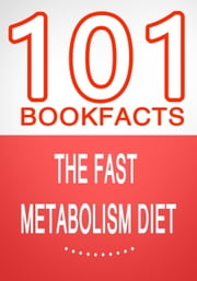 The Fast Metabolism Diet - 101 Amazing Facts You Didn't Know - 101BookFacts.com ebook by G Whiz