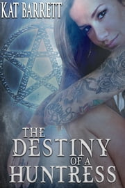 The Destiny of a Huntress ebook by Kat Barrett