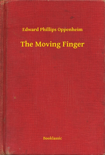 The Moving Finger ebook by Edward Phillips Oppenheim