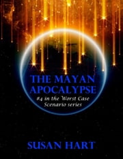 The Mayan Apocalypse: #4 In the Worst Case Scenario Series ebook by Susan Hart