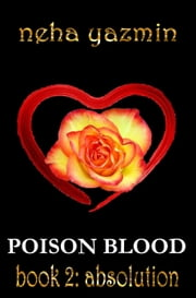 Poison Blood, Book 2: Absolution (Poison Blood Series) ebook by Neha Yazmin