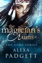 The Magician's Ruins ebook by Alexa Padgett