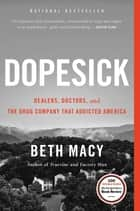 Dopesick - Dealers, Doctors, and the Drug Company that Addicted America ebook by Beth Macy