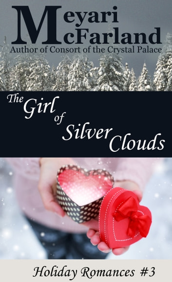 The Girl of Silver Clouds - Holiday Romances #3 ebook by Meyari McFarland